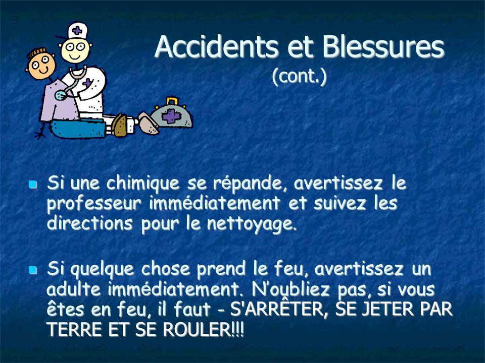 Accidents et Blessures (cont.) Si une chimique se r é pande, avertissez le professeur imm é diatement et suivez les directions pour le nettoyage.