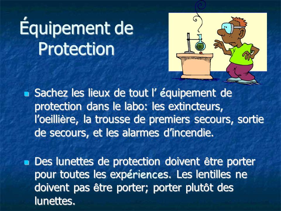 Équipement de Protection Sachez les lieux de tout l é quipement de protection dans le labo: les extincteurs, loeilli è re, la trousse de premiers secours, sortie de secours, et les alarmes dincendie.