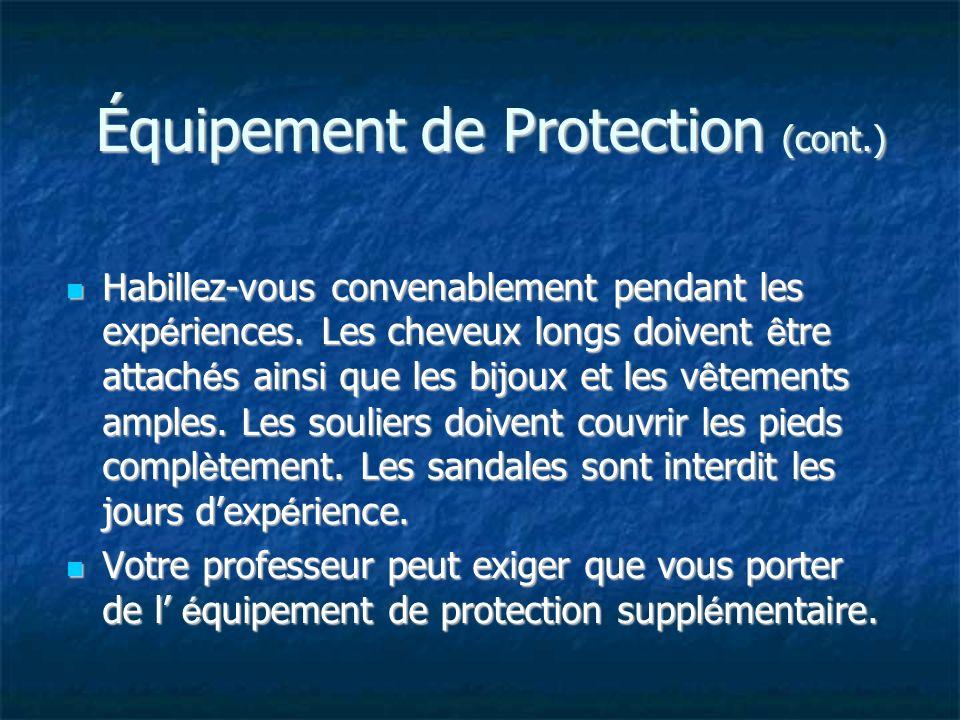 Équipement de Protection (cont.) Habillez-vous convenablement pendant les exp é riences.