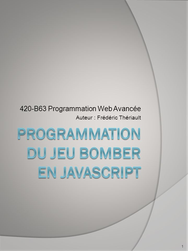 420-B63 Programmation Web Avancée Auteur : Frédéric Thériault 1