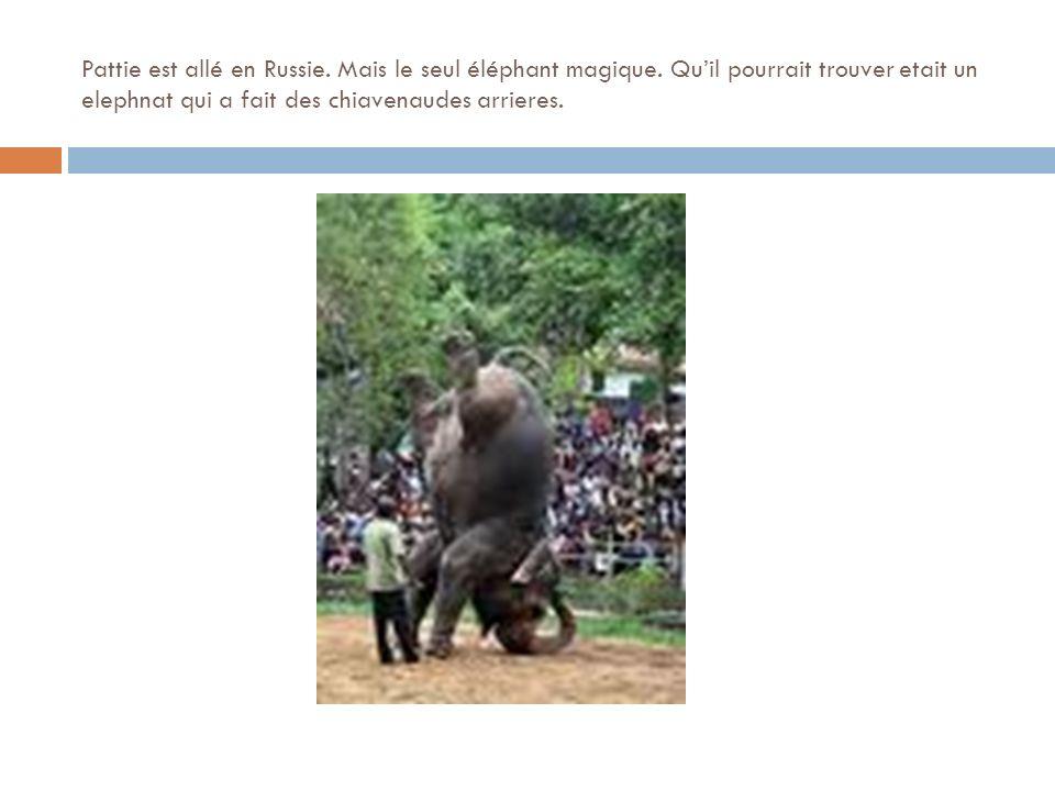 Pattie est allé en Russie. Mais le seul éléphant magique.