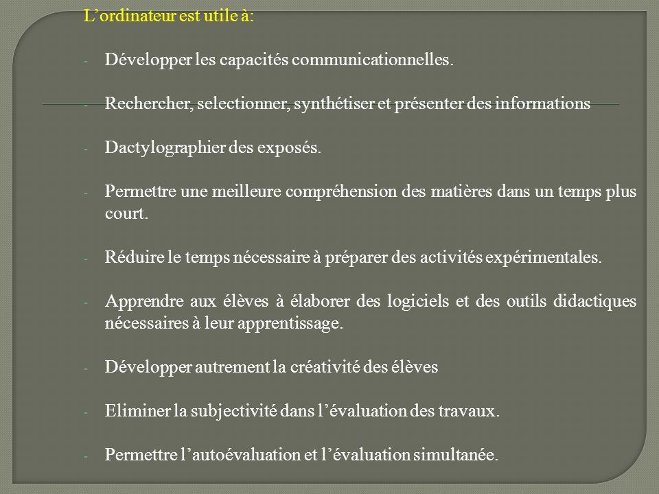 Lordinateur est utile à: - Développer les capacités communicationnelles. - Rechercher, selectionner, synthétiser et présenter des informations - Dacty