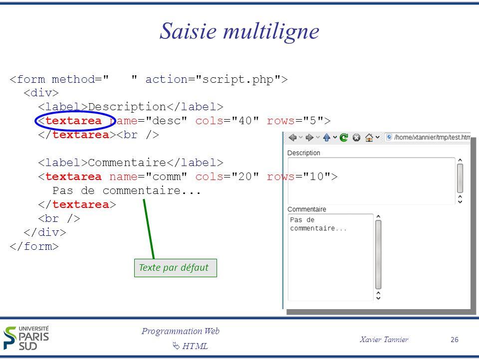 Programmation Web Xavier Tannier HTML Saisie multiligne 26 Description Commentaire Pas de commentaire... Texte par défaut