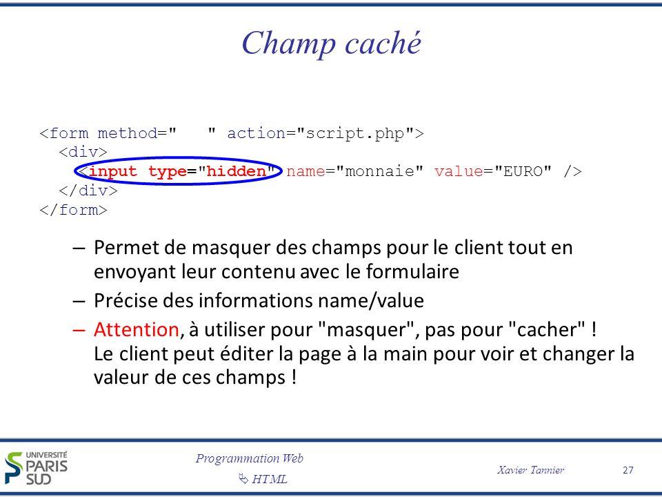Programmation Web Xavier Tannier HTML Champ caché 27 – Permet de masquer des champs pour le client tout en envoyant leur contenu avec le formulaire –