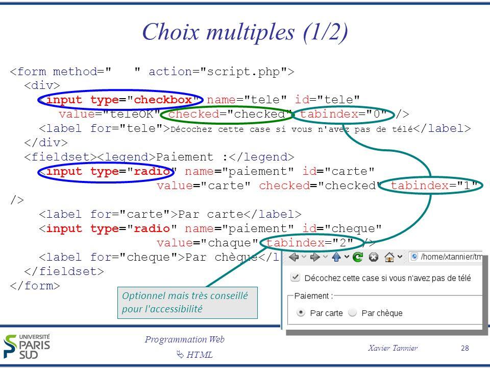 Programmation Web Xavier Tannier HTML Choix multiples (1/2) 28 Décochez cette case si vous n'avez pas de télé Paiement : Par carte Par chèque Optionne
