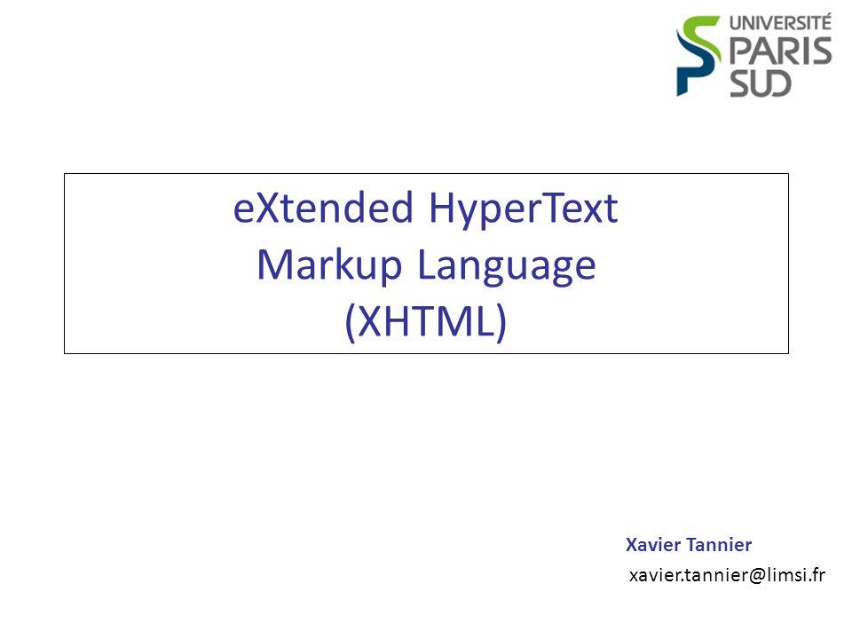 Xavier Tannier xavier.tannier@limsi.fr eXtended HyperText Markup Language (XHTML)