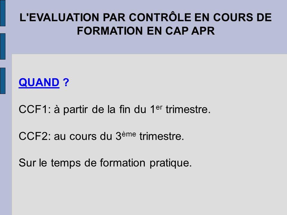 L'EVALUATION PAR CONTRÔLE EN COURS DE FORMATION EN CAP APR QUAND ? CCF1: à partir de la fin du 1 er trimestre. CCF2: au cours du 3 ème trimestre. Sur