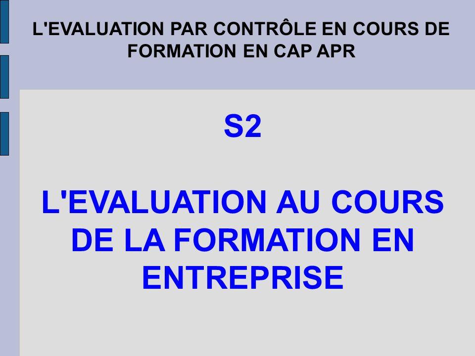 L'EVALUATION PAR CONTRÔLE EN COURS DE FORMATION EN CAP APR S2 L'EVALUATION AU COURS DE LA FORMATION EN ENTREPRISE