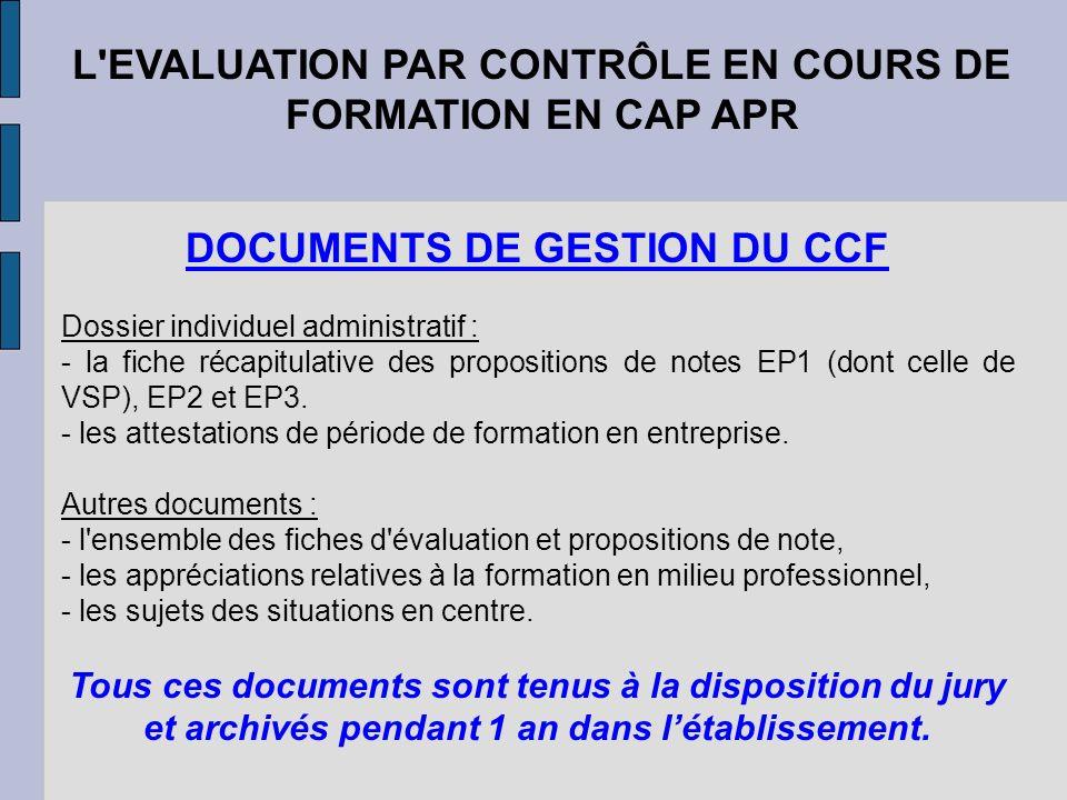 L'EVALUATION PAR CONTRÔLE EN COURS DE FORMATION EN CAP APR DOCUMENTS DE GESTION DU CCF Dossier individuel administratif : - la fiche récapitulative de