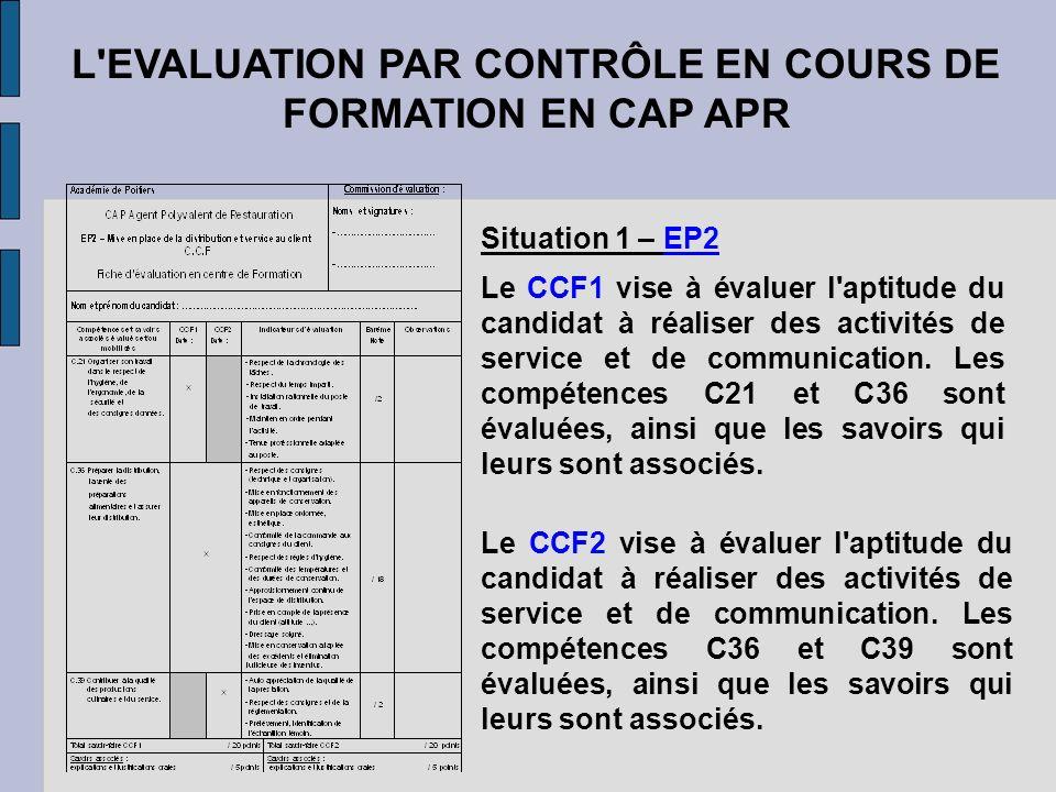 L'EVALUATION PAR CONTRÔLE EN COURS DE FORMATION EN CAP APR Situation 1 – EP2 Le CCF1 vise à évaluer l'aptitude du candidat à réaliser des activités de