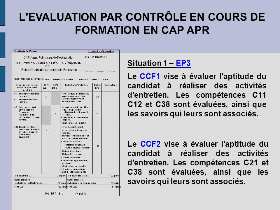 L'EVALUATION PAR CONTRÔLE EN COURS DE FORMATION EN CAP APR Situation 1 – EP3 Le CCF1 vise à évaluer l'aptitude du candidat à réaliser des activités d'