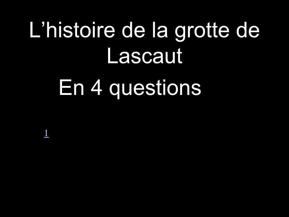Lhistoire de la grotte de Lascaut En 4 questions 1