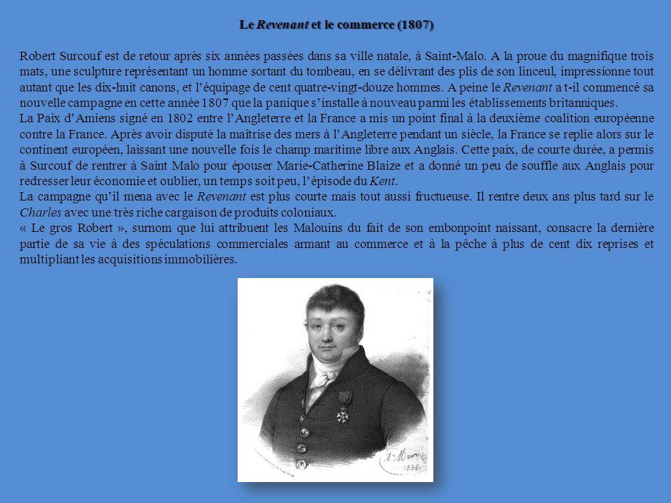 Le Revenant et le commerce (1807) Robert Surcouf est de retour après six années passées dans sa ville natale, à Saint-Malo. A la proue du magnifique t