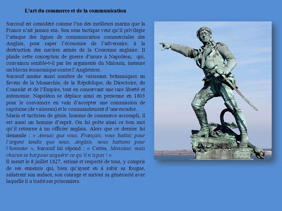 Lart du commerce et de la communication Surcouf est considéré comme lun des meilleurs marins que la France nait jamais eus. Son sens tactique veut qui