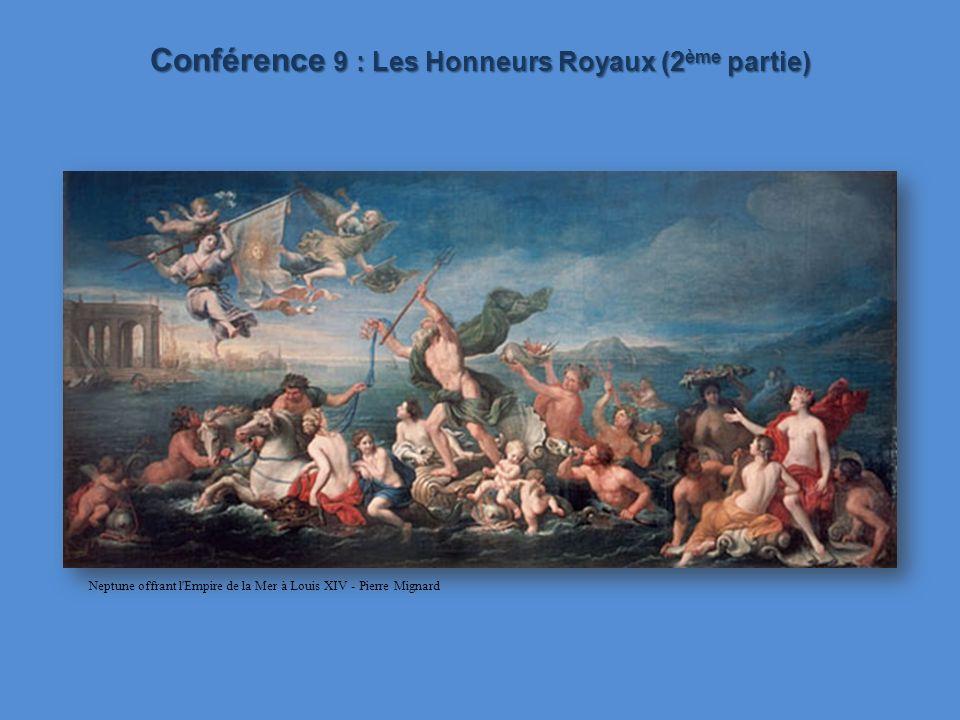 Conférence 9 : Les Honneurs Royaux (2 ème partie) Neptune offrant l Empire de la Mer à Louis XIV - Pierre Mignard
