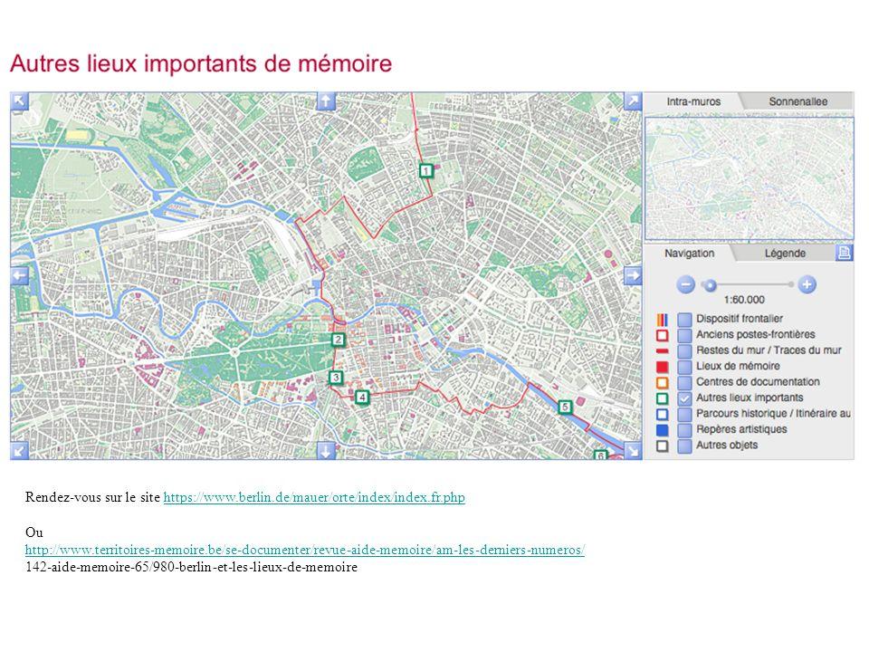 Rendez-vous sur le site https://www.berlin.de/mauer/orte/index/index.fr.phphttps://www.berlin.de/mauer/orte/index/index.fr.php Ou http://www.territoir