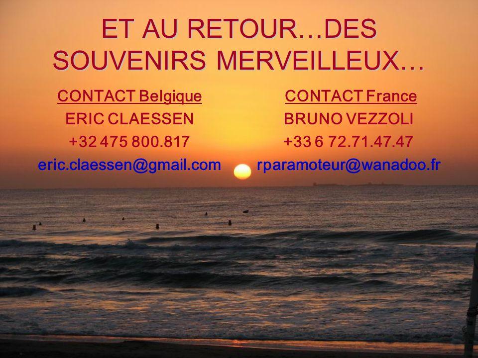 ET AU RETOUR…DES SOUVENIRS MERVEILLEUX… CONTACT Belgique ERIC CLAESSEN +32 475 800.817 eric.claessen@gmail.com CONTACT France BRUNO VEZZOLI +33 6 72.7