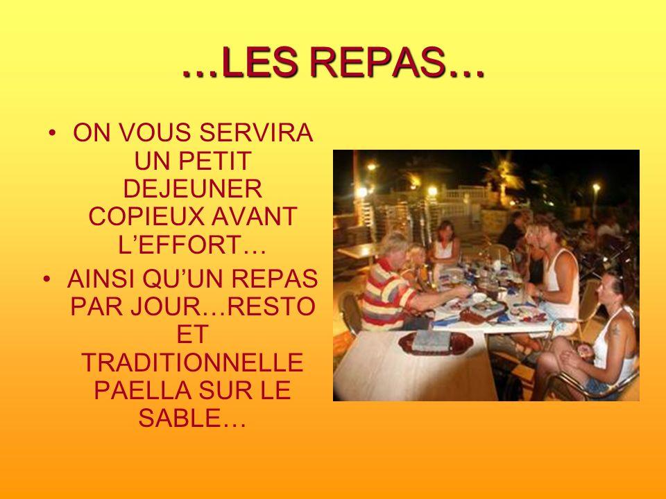 …LES REPAS… ON VOUS SERVIRA UN PETIT DEJEUNER COPIEUX AVANT LEFFORT… AINSI QUUN REPAS PAR JOUR…RESTO ET TRADITIONNELLE PAELLA SUR LE SABLE…
