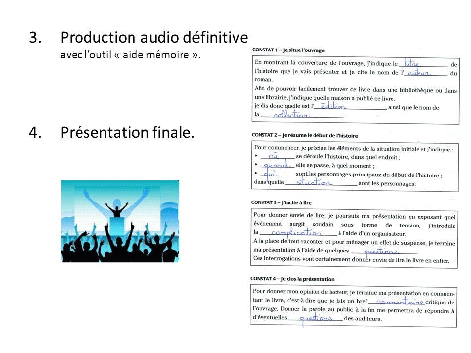 3.Production audio définitive avec loutil « aide mémoire ». 4.Présentation finale.