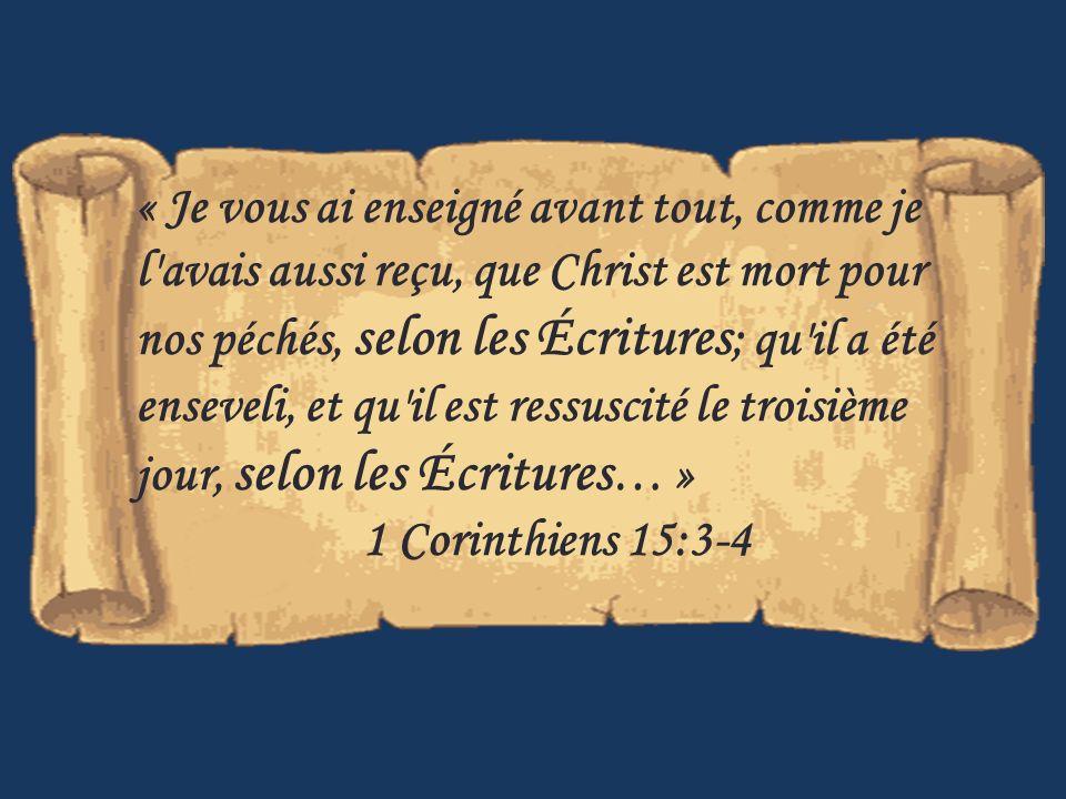 « Je vous ai enseigné avant tout, comme je l'avais aussi reçu, que Christ est mort pour nos péchés, selon les Écritures ; qu'il a été enseveli, et qu'