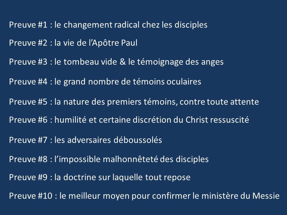 Preuve #1 : le changement radical chez les disciples Preuve #2 : la vie de lApôtre Paul Preuve #3 : le tombeau vide & le témoignage des anges Preuve #