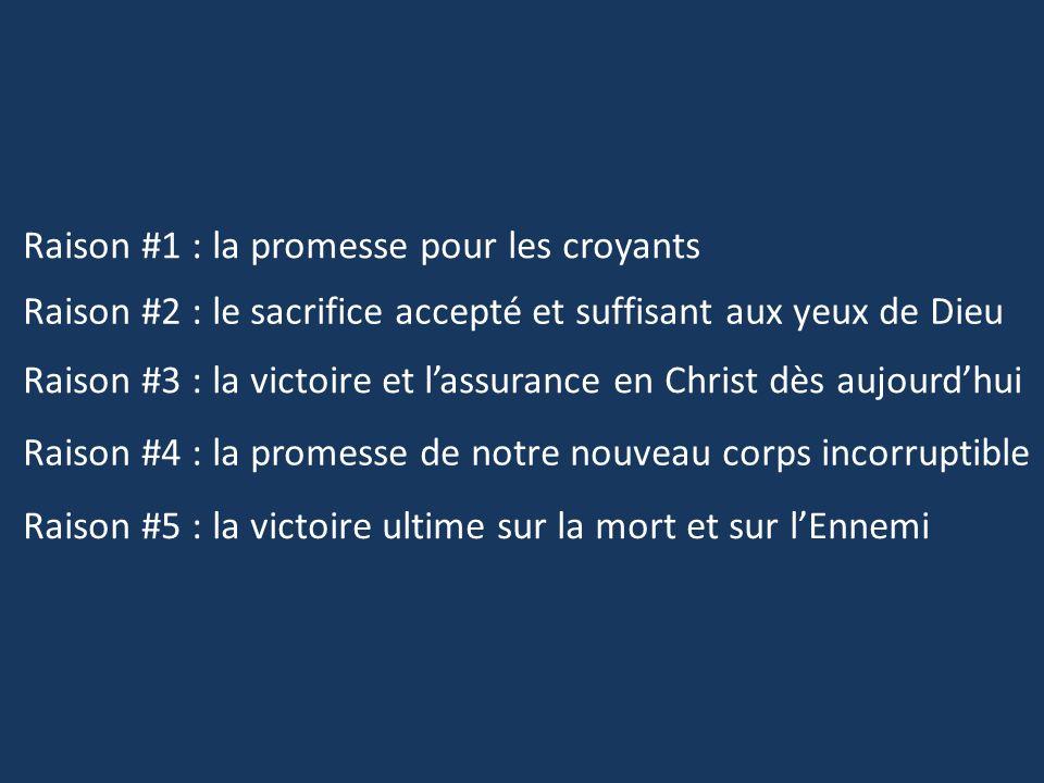 Raison #1 : la promesse pour les croyants Raison #2 : le sacrifice accepté et suffisant aux yeux de Dieu Raison #3 : la victoire et lassurance en Chri