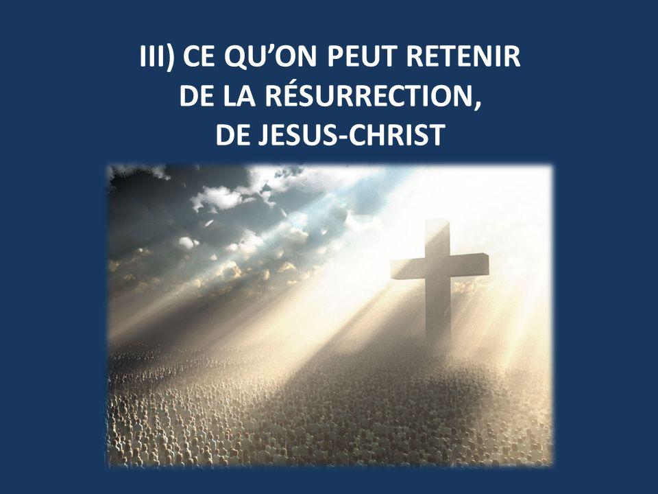 III) CE QUON PEUT RETENIR DE LA RÉSURRECTION, DE JESUS-CHRIST
