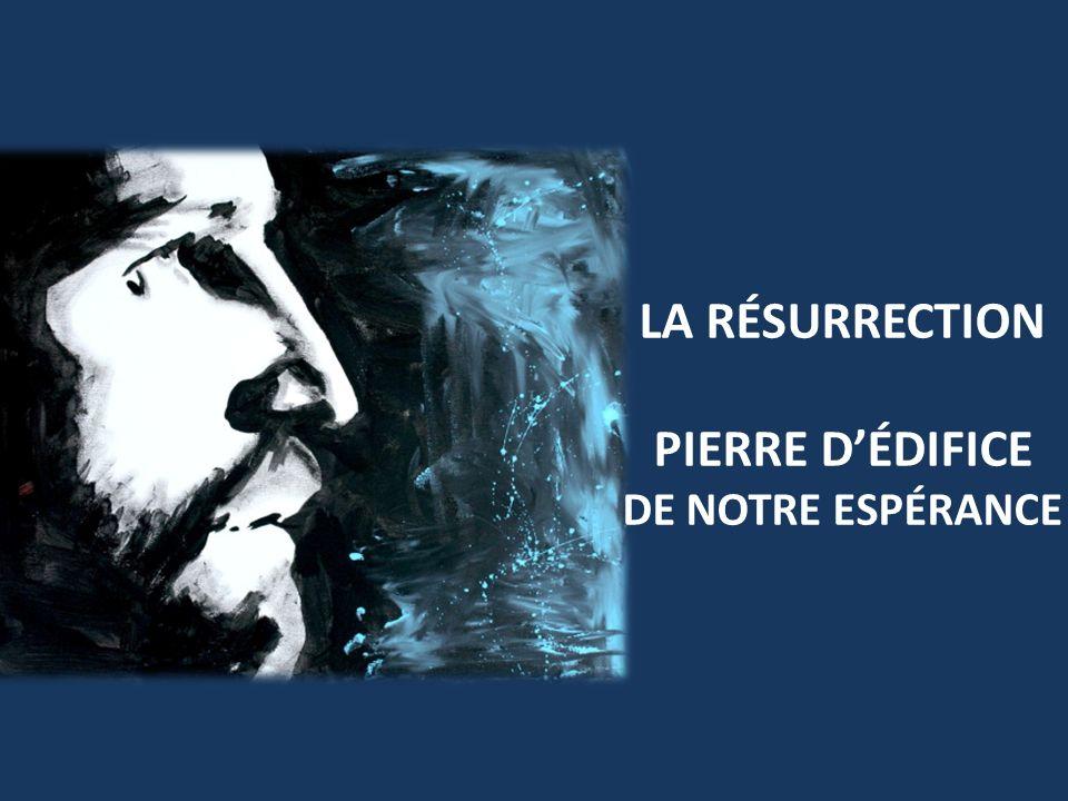 LA RÉSURRECTION PIERRE DÉDIFICE DE NOTRE ESPÉRANCE