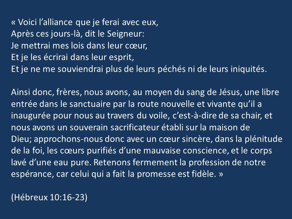 « Voici lalliance que je ferai avec eux, Après ces jours-là, dit le Seigneur: Je mettrai mes lois dans leur cœur, Et je les écrirai dans leur esprit,