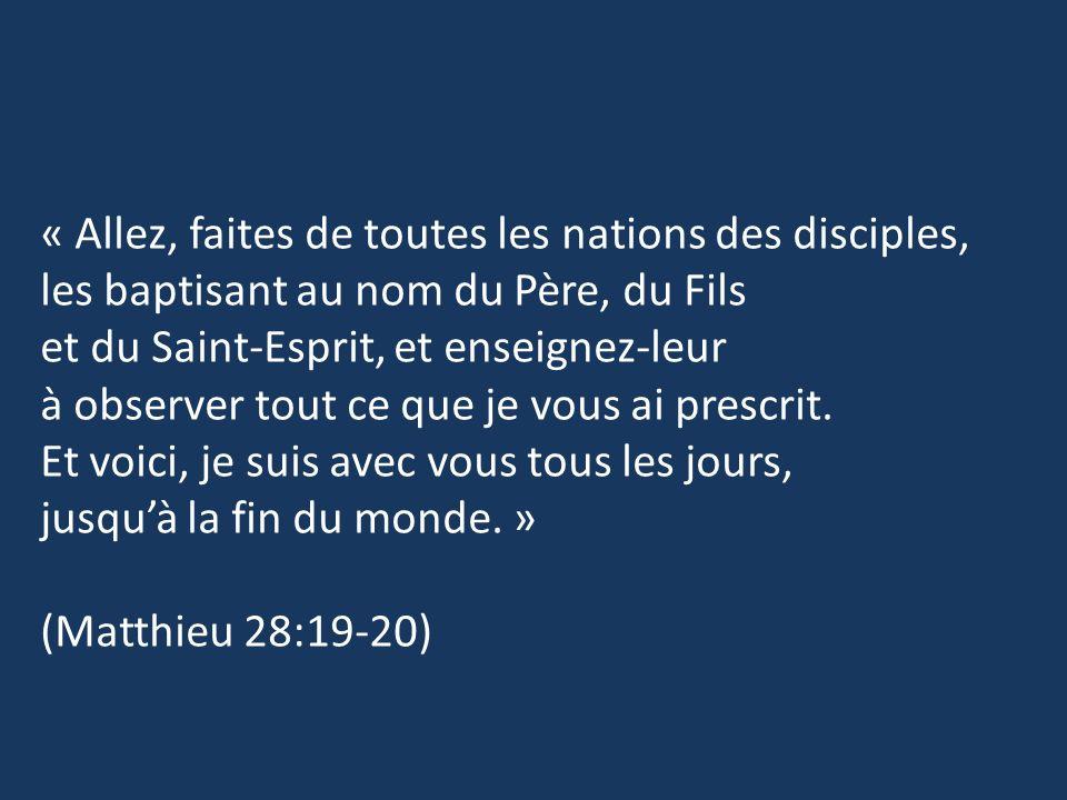 « Allez, faites de toutes les nations des disciples, les baptisant au nom du Père, du Fils et du Saint-Esprit, et enseignez-leur à observer tout ce qu