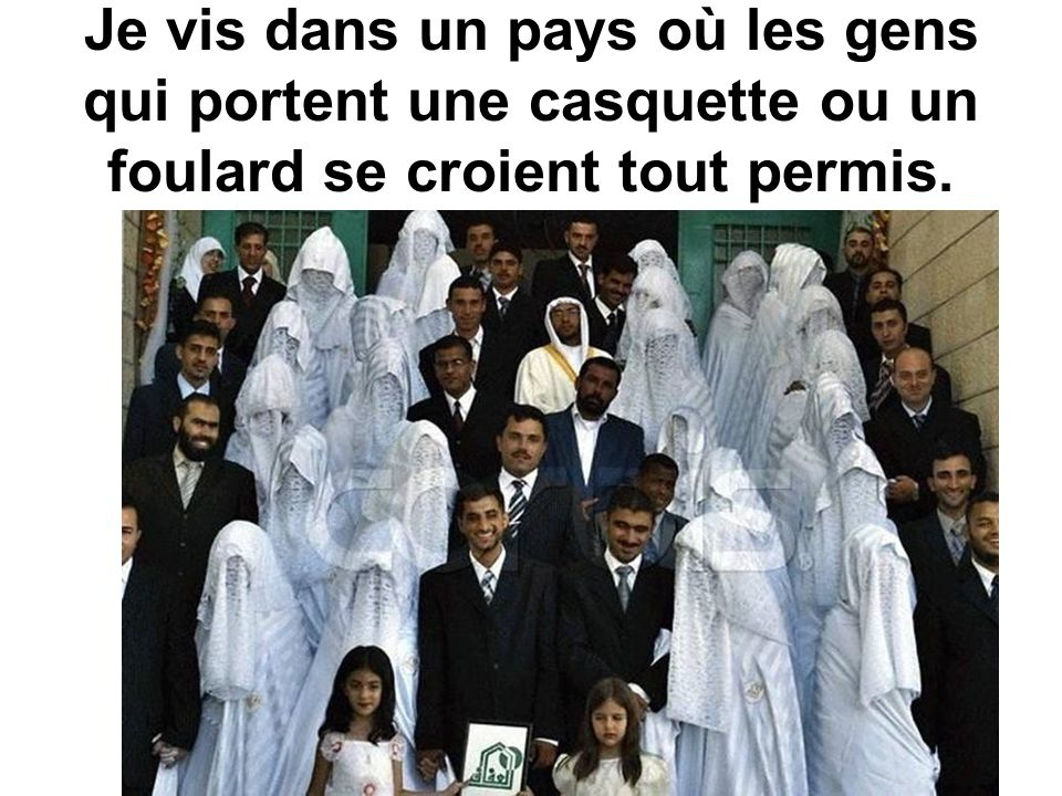 Je vis dans un pays où un islam radical (anti occident) est prêché dans nos cités et nos banlieues.
