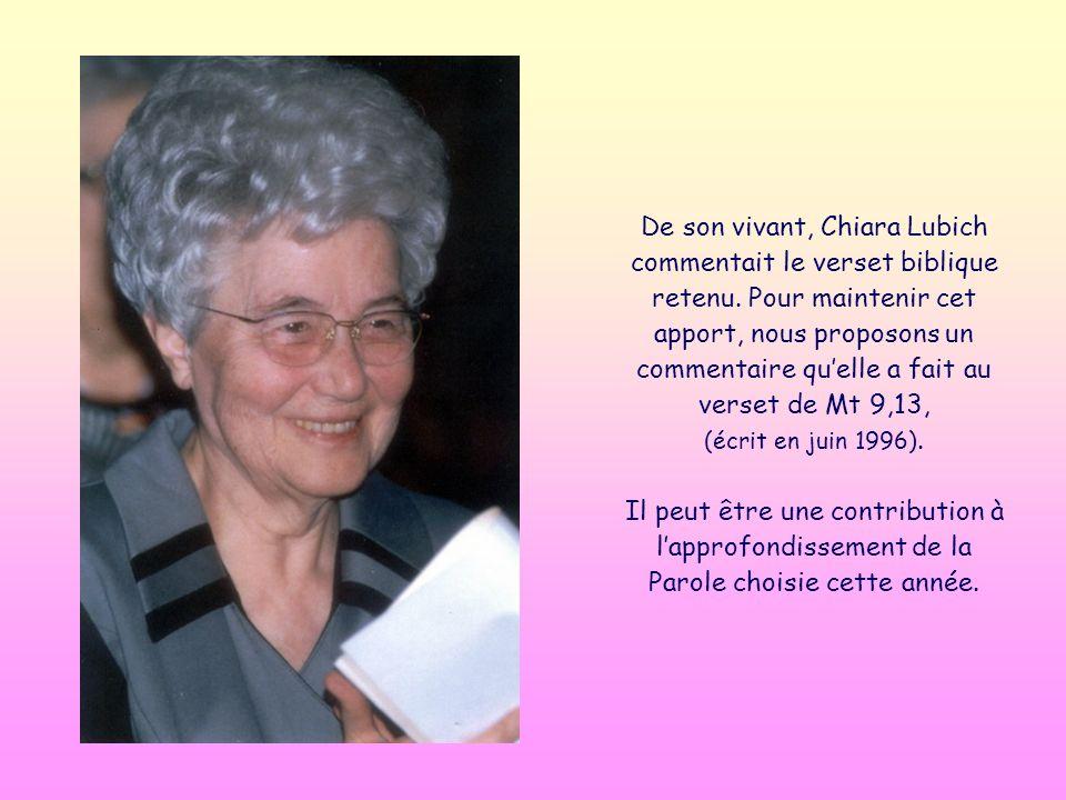De son vivant, Chiara Lubich commentait le verset biblique retenu.