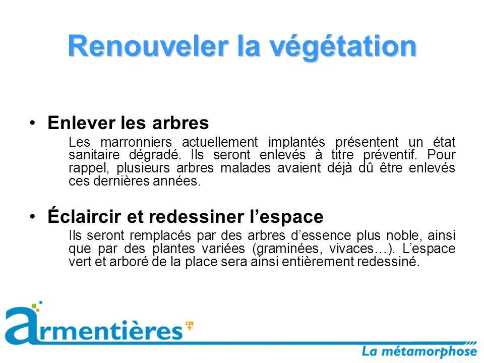 Renouveler la végétation Enlever les arbres Les marronniers actuellement implantés présentent un état sanitaire dégradé.