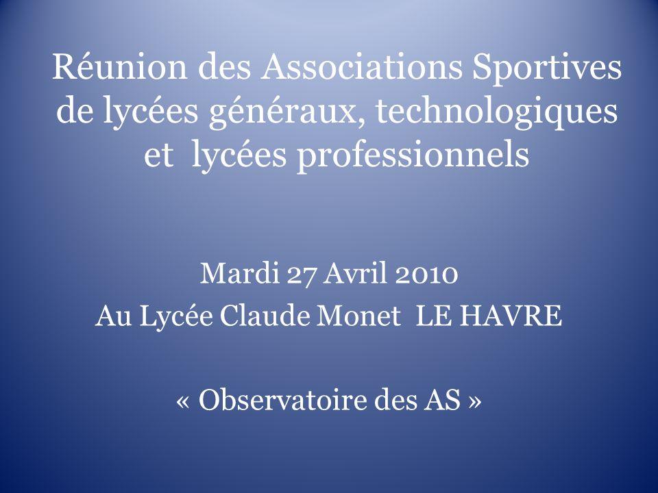 Réunion des Associations Sportives de lycées généraux, technologiques et lycées professionnels Mardi 27 Avril 2010 Au Lycée Claude Monet LE HAVRE « Ob