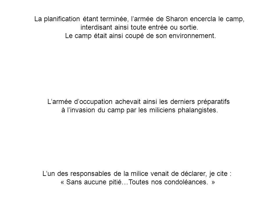 La planification étant terminée, larmée de Sharon encercla le camp, interdisant ainsi toute entrée ou sortie. Le camp était ainsi coupé de son environ