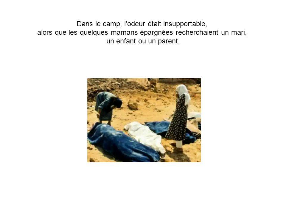 Dans le camp, lodeur était insupportable, alors que les quelques mamans épargnées recherchaient un mari, un enfant ou un parent.