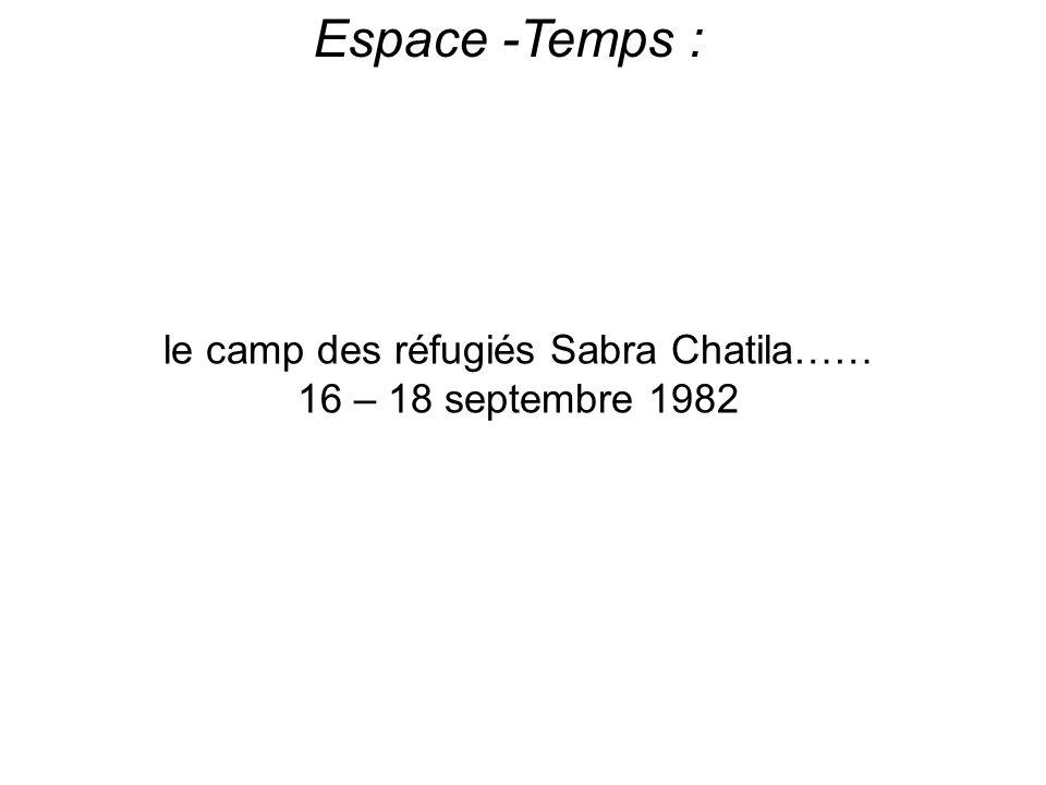 Espace -Temps : le camp des réfugiés Sabra Chatila…… 16 – 18 septembre 1982