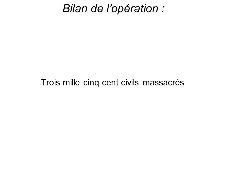 Bilan de lopération : Trois mille cinq cent civils massacrés