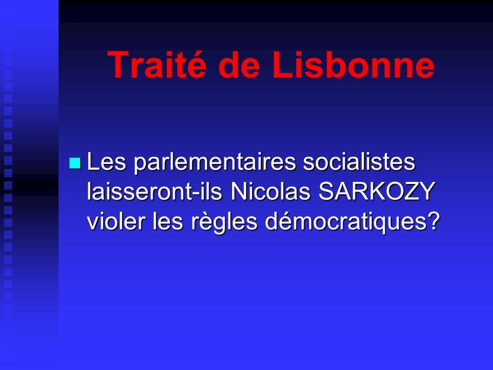 Traité de Lisbonne Les parlementaires socialistes laisseront-ils Nicolas SARKOZY violer les règles démocratiques.