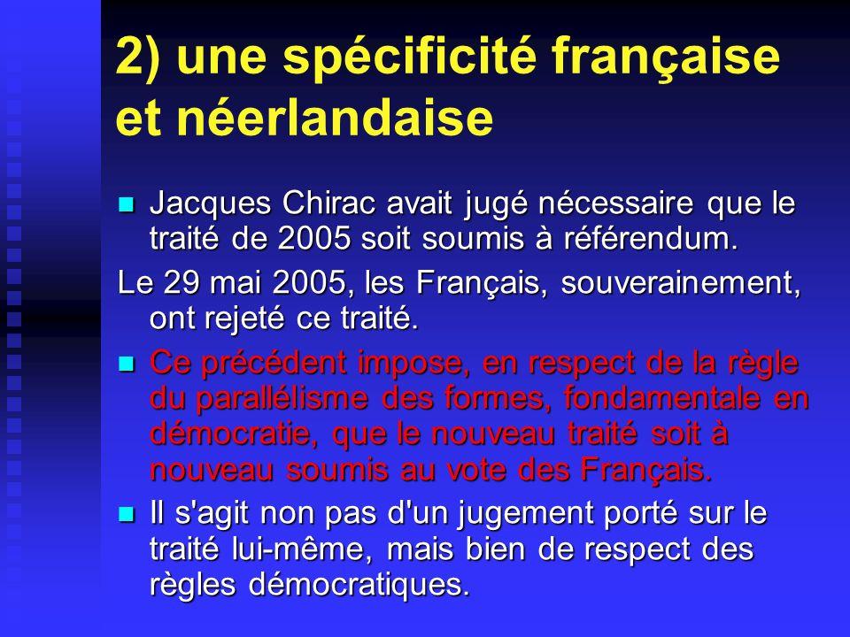 2) une spécificité française et néerlandaise Jacques Chirac avait jugé nécessaire que le traité de 2005 soit soumis à référendum.