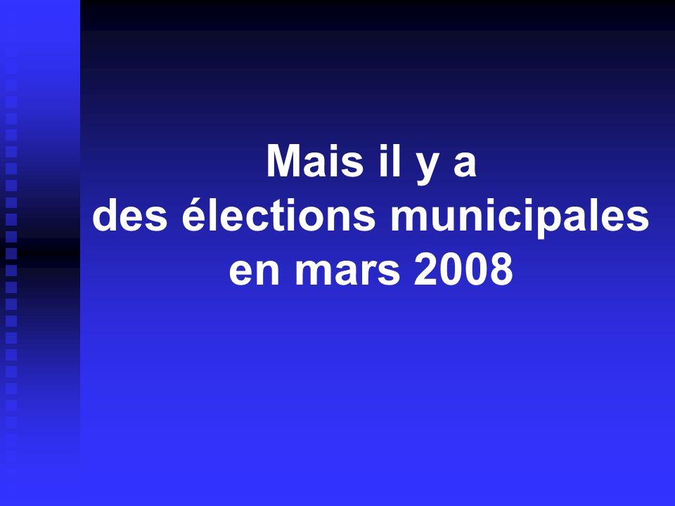 Mais il y a des élections municipales en mars 2008