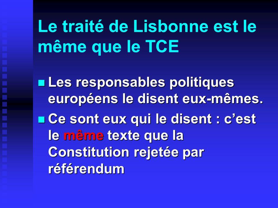 Le traité de Lisbonne est le même que le TCE Les responsables politiques européens le disent eux-mêmes.
