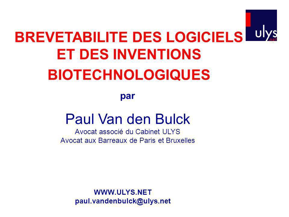BREVETABILITE DES LOGICIELS ET DES INVENTIONS BIOTECHNOLOGIQUES par Paul Van den Bulck Avocat associé du Cabinet ULYS Avocat aux Barreaux de Paris et