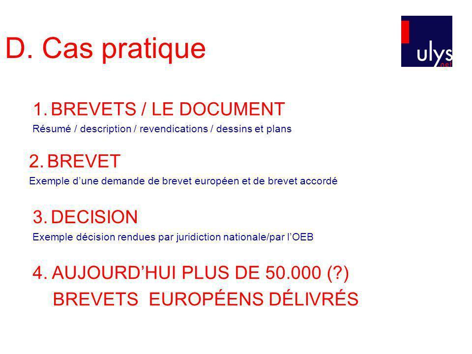 D. Cas pratique 3. DECISION Exemple décision rendues par juridiction nationale/par lOEB 2. BREVET Exemple dune demande de brevet européen et de brevet