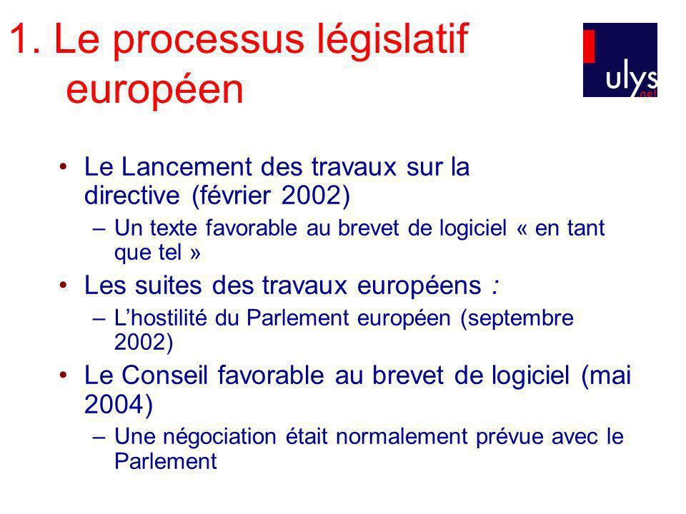 1. Le processus législatif européen Le Lancement des travaux sur la directive (février 2002) –Un texte favorable au brevet de logiciel « en tant que t