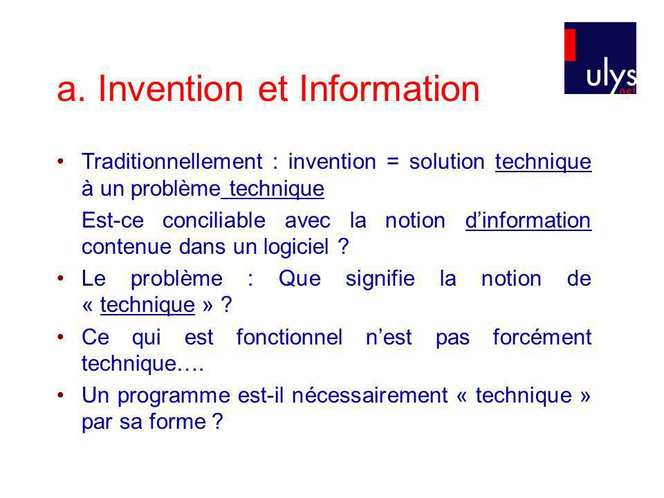 a. Invention et Information Traditionnellement : invention = solution technique à un problème technique Est-ce conciliable avec la notion dinformation