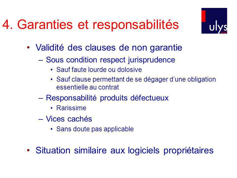 4. Garanties et responsabilités Validité des clauses de non garantie –Sous condition respect jurisprudence Sauf faute lourde ou dolosive Sauf clause p