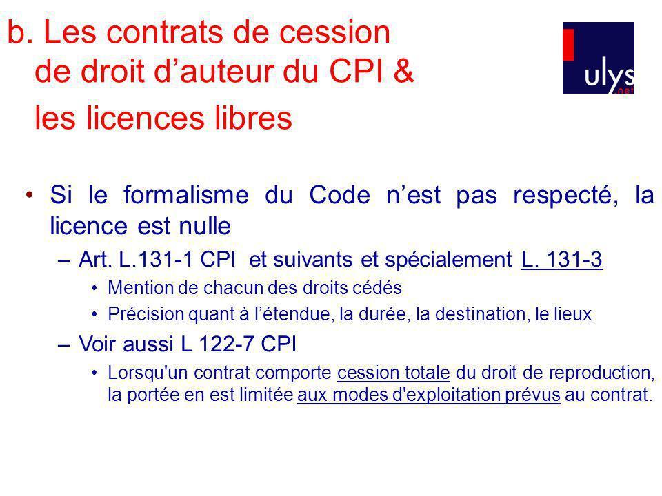 b. Les contrats de cession de droit dauteur du CPI & les licences libres Si le formalisme du Code nest pas respecté, la licence est nulle –Art. L.131-