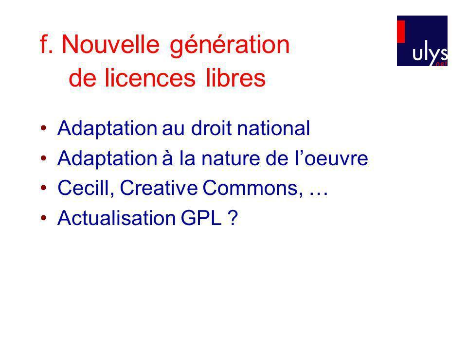 f. Nouvelle génération de licences libres Adaptation au droit national Adaptation à la nature de loeuvre Cecill, Creative Commons, … Actualisation GPL