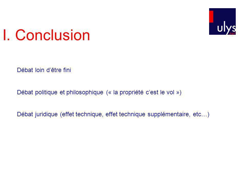 I. Conclusion Débat loin dêtre fini Débat politique et philosophique (« la propriété cest le vol ») Débat juridique (effet technique, effet technique